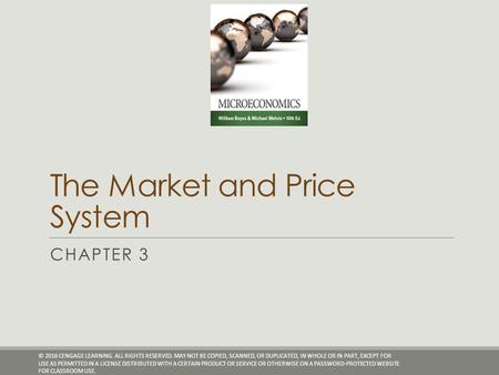 The Market and Price System CHAPTER 3 © 2016 CENGAGE LEARNING. ALL RIGHTS RESERVED. MAY NOT BE COPIED, SCANNED, OR DUPLICATED, IN WHOLE OR IN PART, EXCEPT.
