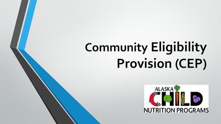 Community Eligibility Provision (CEP). History Healthy, Hunger-Free Kids Act of 2010 Provides an alternative to household applications for free and reduced.