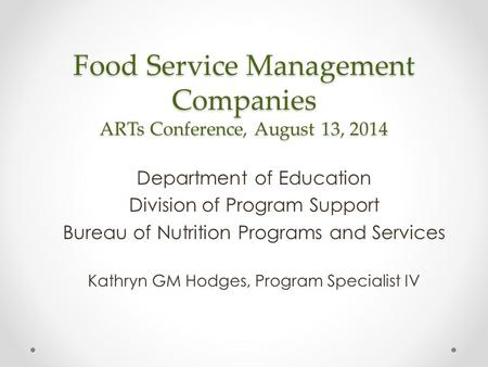Food Service Management Companies ARTs Conference, August 13, 2014 Department of Education Division of Program Support Bureau of Nutrition Programs and.
