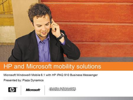 HP and Microsoft mobility solutions Microsoft Windows® Mobile 6.1 with HP iPAQ 910 Business Messenger Presented by: Plaza Dynamics.