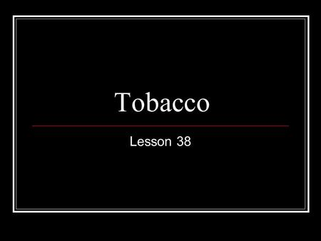 Tobacco Lesson 38. Nicotine is a stimulant drug found in tobacco products, including cigarettes, clove cigarettes, cigars, chewing tobacco, pipe tobacco,