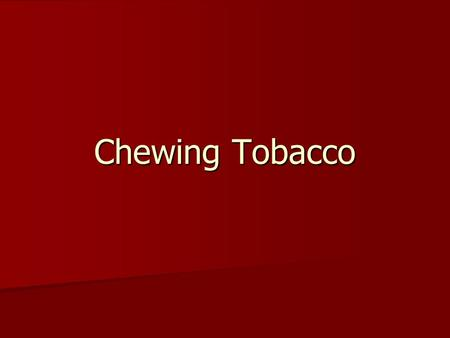 Chewing Tobacco.