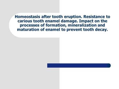 Homeostasis after tooth eruption. Resistance to carious tooth enamel damage. Impact on the processes of formation, mineralization and maturation of enamel.