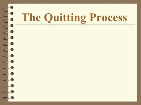 The Quitting Process. Providing Intervention: Helping Someone Quit 4 Identify stage 4 Increase motivation 4 Break through barriers 4 Promote coping 4.