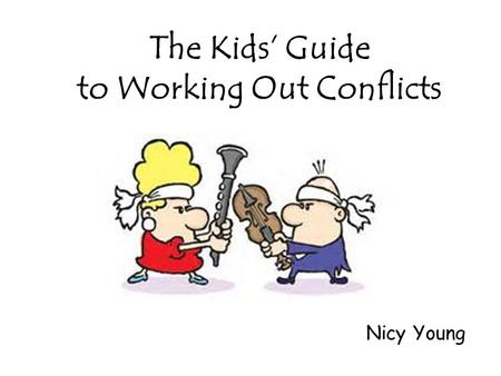 The Kids' Guide to Working Out Conflicts Nicy Young.