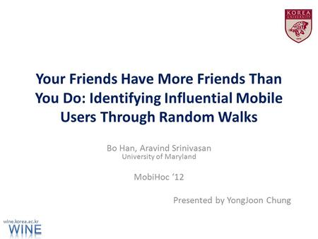 Your Friends Have More Friends Than You Do: Identifying Influential Mobile Users Through Random Walks Bo Han, Aravind Srinivasan University of Maryland.