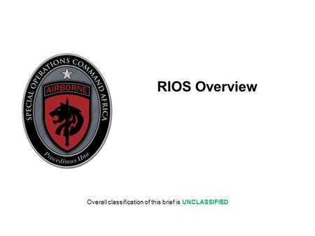 RIOS Overview Overall classification of this brief is UNCLASSIFIED.
