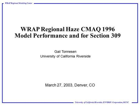 University of California Riverside, ENVIRON Corporation, MCNC WRAP Regional Modeling Center WRAP Regional Haze CMAQ 1996 Model Performance and for Section.
