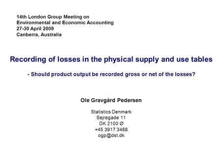 Recording of losses in the physical supply and use tables - Should product output be recorded gross or net of the losses? Ole Gravgård Pedersen Statistics.