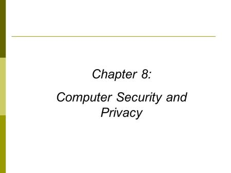 Chapter 8: Computer Security and Privacy. 2 Learning Objectives  Explain why all computer users should be concerned about computer security.  List some.