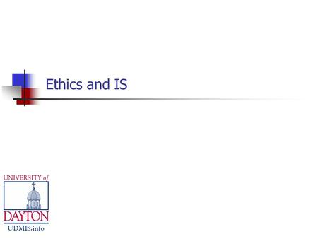 UDMIS.info Ethics and IS. UDMIS.info The Ethics of IS Ethics and Privacy Ethical Issues Law & Order.