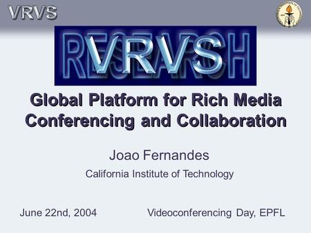 Global Platform for Rich Media Conferencing and Collaboration Joao Fernandes California Institute of Technology June 22nd, 2004Videoconferencing Day, EPFL.