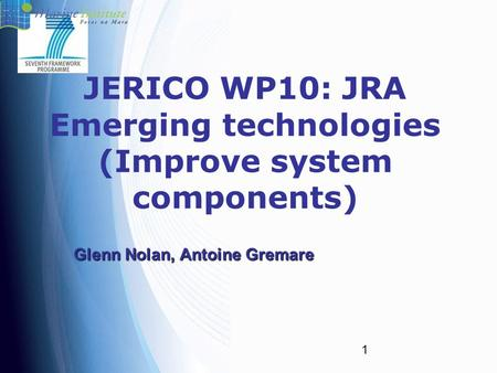 1 JERICO WP10: JRA Emerging technologies (Improve system components) Glenn Nolan, Antoine Gremare.