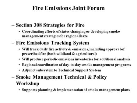 Fire Emissions Joint Forum –Section 308 Strategies for Fire Coordinating efforts of states changing or developing smoke management strategies for regional.