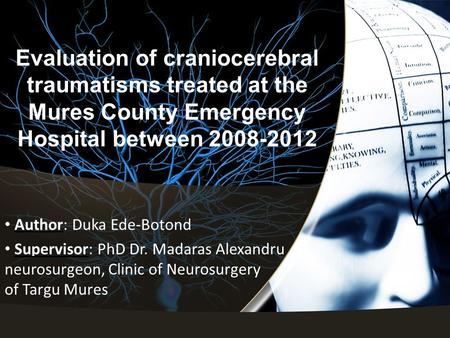 Evaluation of craniocerebral traumatisms treated at the Mures County Emergency Hospital between 2008-2012 Author: Duka Ede-Botond Supervisor: PhD Dr. Madaras.