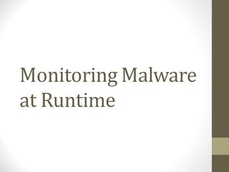 Monitoring Malware at Runtime. From Last Lecture Malware authors use advanced coding for avoiding detection AnserverBot is a very sophisticate piece of.