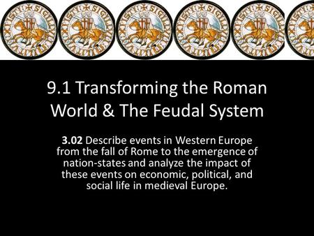 9.1 Transforming the Roman World & The Feudal System