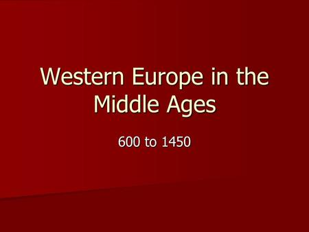 Western Europe in the Middle Ages 600 to 1450. The Franks Franks were a Germanic tribe united after fall of Western Roman Empire Franks were a Germanic.