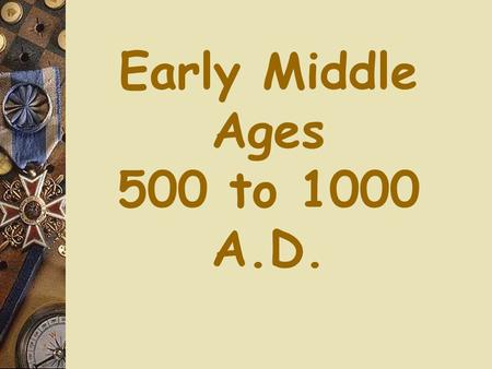 Early Middle Ages 500 to 1000 A.D..