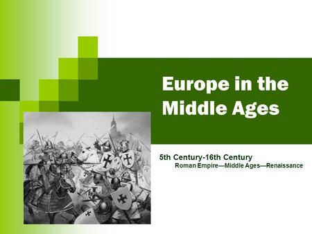 Europe in the Middle Ages 5th Century-16th Century Roman Empire—Middle Ages—Renaissance.
