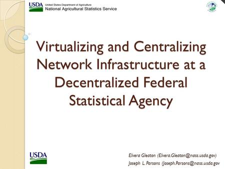 Virtualizing and Centralizing Network Infrastructure at a Decentralized Federal Statistical Agency Elvera Gleaton Joseph.