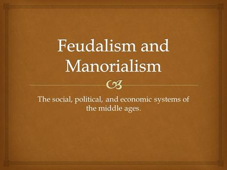 The social, political, and economic systems of the middle ages.