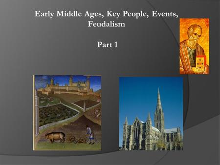 Early Middle Ages, Key People, Events, Feudalism Part 1.