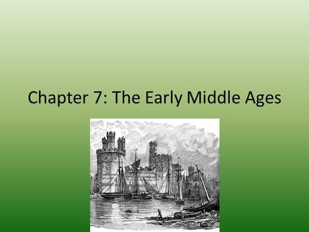 Chapter 7: The Early Middle Ages. SECTION 1: CHARLEMAGNE'S EMPIRE Chapter 13: The Early Middle Ages.