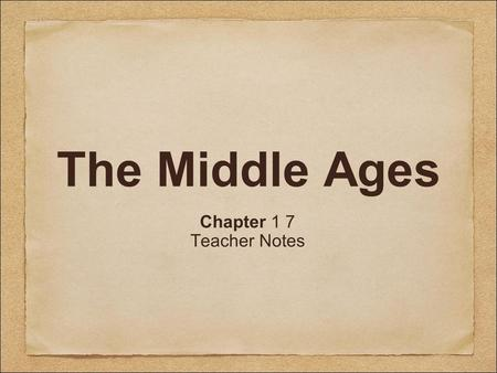 The Middle Ages Chapter 1 7 Teacher Notes.