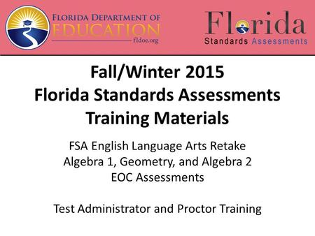 Fall/Winter 2015 Florida Standards Assessments Training Materials FSA English Language Arts Retake Algebra 1, Geometry, and Algebra 2 EOC Assessments Test.