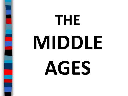 THE MIDDLE AGES Essential Question: What was life like during the Middle Ages?