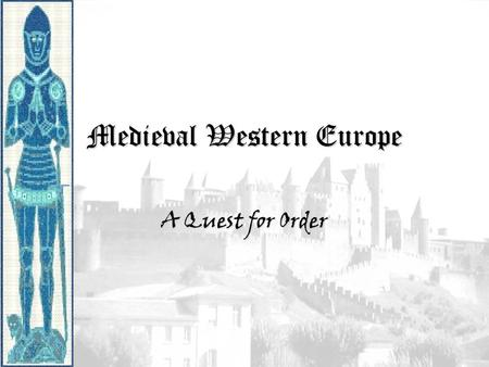 Medieval Western Europe A Quest for Order. PeriodizationPeriodization Early Middle Ages: 500 – 1000 High Middle Ages: 1000 – 1250 Late Middle Ages: 1250.