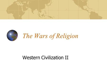 "The Wars of Religion Western Civilization II. The Rise of Nation-States Medieval feudalism based on idea of 1 Emperor, 1 religion (""Holy Roman Empire"")"