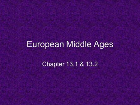 European Middle Ages Chapter 13.1 & 13.2. Warm Up Repeated invasions and constant warfare by Germanic invaders caused all of the following problems for.