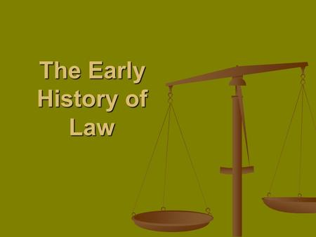 The Early History of Law. Review What are the two basic types of law? What are the two basic types of law? What are the types of Substantive law? What.