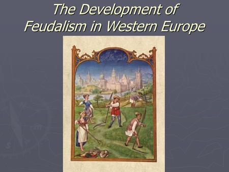 The Development of Feudalism in Western Europe. Western Europe During the Middle Ages ► Barbarians invade Western Roman Empire and set up separate kingdoms.