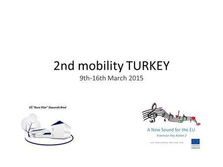 2nd mobility TURKEY 9th-16th March 2015. A New Sound For The EU A New Sound For The EU First Questionnaire ĐURO PILAR primary school SLAVONSKI BROD CROATIA.