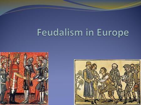 Target: At the end of the introduction section to feudalism, I will be able to: Explain why feudalism began in Europe. Identify characteristics of feudalism.