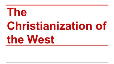 The Christianization of the West. At a glance. ●Christianity is a monotheistic religion ○ replaced the Roman Empire's religion (1- 4th centuries).