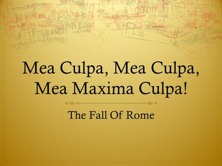 Mea Culpa, Mea Culpa, Mea Maxima Culpa! The Fall Of Rome.