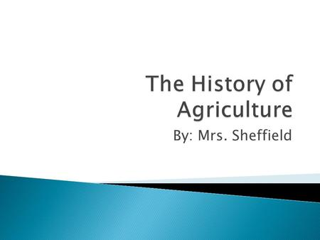 By: Mrs. Sheffield.  Identify the scope of agriculture and its effect upon society.  Discuss significant historical agricultural developments.  Identify.