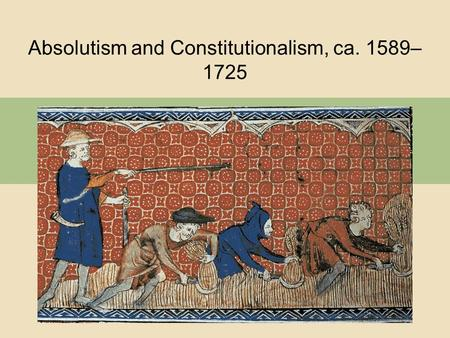 Absolutism and Constitutionalism, ca. 1589–1725