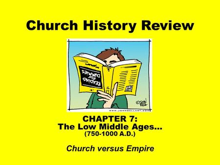 Church History Review CHAPTER 7: The Low Middle Ages… (750-1000 A.D.) Church versus Empire.