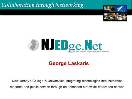 New Jersey's College & Universities integrating technologies into instruction, research and public service through an enhanced statewide data/video network.