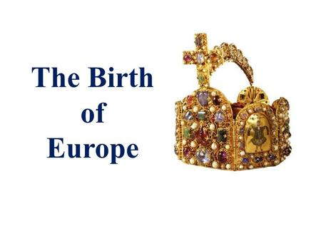 "The Birth of Europe. Merovingians, 457 – 752 485 – Clovis (466 – 511) united Frankish Gaul. – First ""King of the Franks"" – Unity provided by conquest."