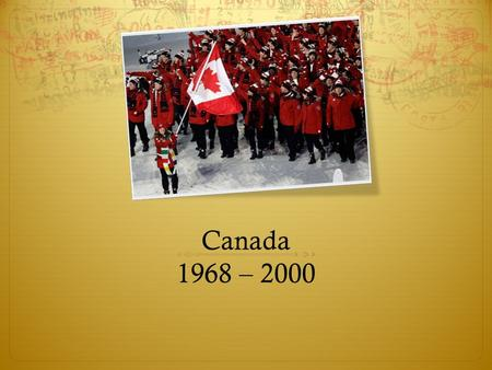 Canada 1968 – 2000.  Canada in the World  Everyday Experiences and Culture  Leadership, Government and Politics  Economics, Science and Technology.