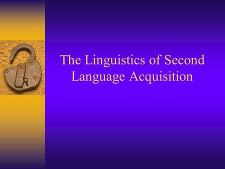 The Linguistics of Second Language Acquisition. Essential Questions  How have theorists defined languages and the language learning experience?  What.