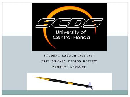STUDENT LAUNCH 2013-2014 PRELIMINARY DESIGN REVIEW PROJECT ADVANCE.