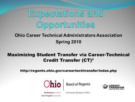 Ohio Career Technical Administrators Association Spring 2010 Maximizing Student Transfer via Career-Technical Credit Transfer (CT)²
