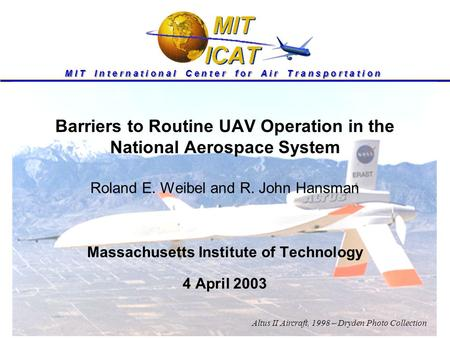 M I T I n t e r n a t i o n a l C e n t e r f o r A i r T r a n s p o r t a t i o n Barriers to Routine UAV Operation in the National Aerospace System.